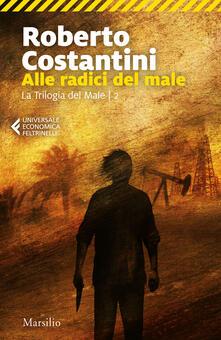 Alle radici del male. La Trilogia del male. Vol. 2 - Roberto Costantini - copertina