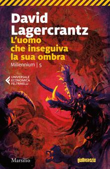 L' uomo che inseguiva la sua ombra. Millennium. Vol. 5 - Laura Cangemi,Katia De Marco,David Lagercrantz - ebook