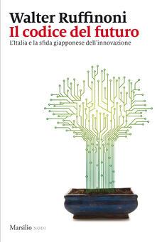 Il codice del futuro. L'Italia e la sfida giapponese dell'innovazione - Walter Ruffinoni - ebook