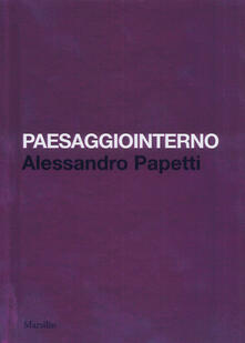 Paesaggiointerno. Alessandro Papetti. Ediz. italiana e inglese.pdf