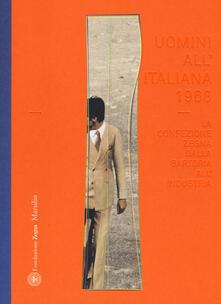 Uomini all'italiana 1968. La confezione Zegna dalla sartoria all'industria. Ediz. italiana e inglese - copertina