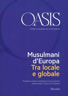 Oasis. Cristiani e musulmani nel mondo globale (2018). Vol. 28: Musulmani dEuropa. Tra locale e globale..pdf