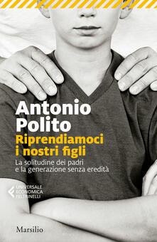 Riprendiamoci i nostri figli. La solitudine dei padri e la generazione senza identità - Antonio Polito - copertina