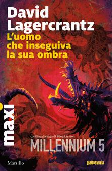 L' uomo che inseguiva la sua ombra. Millennium. Vol. 5 - David Lagercrantz - copertina