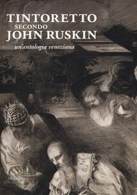 Tintoretto secondo John Ruskin. Un'antologia veneziana - - wuz.it