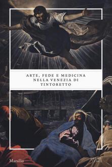 Arte, fede e medicina nella Venezia di Tintoretto. Catalogo della mostra (Venezia, 6 settembre 2018-6 gennaio 2019). Ediz. a colori - copertina