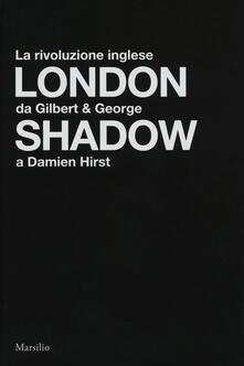 London shadow. La rivoluzione inglese da Gilbert&George a Damien Hirst. Catalogo della mostra (Napoli, 18 ottobre 2018-20 gennaio 2019). Ediz. italiana e inglese - copertina