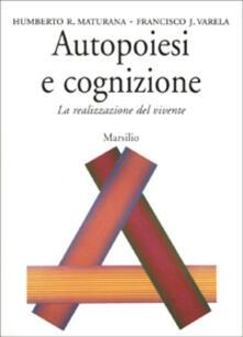 Autopoiesi e cognizione. La realizzazione del vivente - Humberto R. Maturana,Francisco J. Varela - copertina