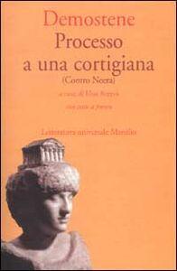 Libro Processo a una cortigiana (Contro Neera). Testo greco a fronte Demostene