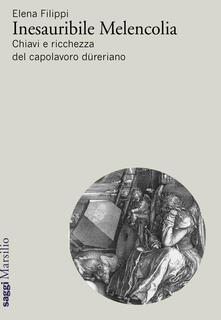 Osteriacasadimare.it Inesauribile Melencolia. Chiavi e ricchezza del capolavoro düreriano Image