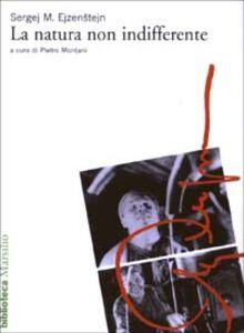 Foto Cover di La natura non indifferente, Libro di Sergej M. Ejzenstejn, edito da Marsilio