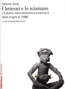 Foto Cover di I letterati e lo sciamano. L'indiano nella letteratura americana dalle origini al 1988, Libro di Elémire Zolla, edito da Marsilio