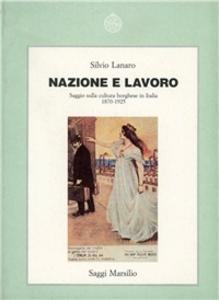 Libro Nazione e lavoro. Saggio sulla cultura borghese in Italia (1870-1925) Silvio Lanaro