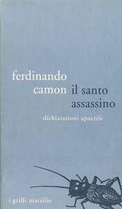 Libro Il santo assassino. Dichiarazioni apocrife Ferdinando Camon