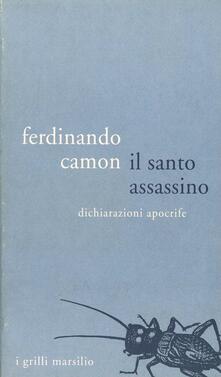 Il santo assassino. Dichiarazioni apocrife - Ferdinando Camon - copertina
