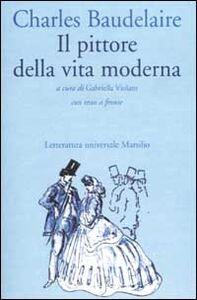 Foto Cover di Il pittore della vita moderna. Testo francese a fronte, Libro di Charles Baudelaire, edito da Marsilio