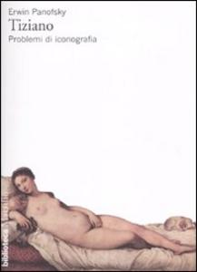 Libro Tiziano. Problemi di iconografia Erwin Panofsky