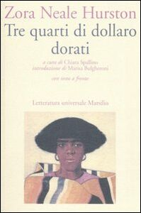 Foto Cover di Tre quarti di dollaro dorati. Testo inglese a fronte, Libro di Zora N. Hurston, edito da Marsilio