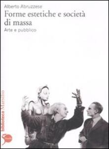 Forme estetiche e società di massa. Arte e pubblico - Alberto Abruzzese - copertina