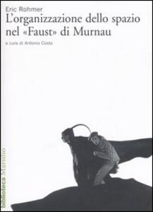 Libro L' organizzazione dello spazio nel «Faust» di Murnau Eric Rohmer