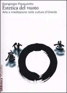 Foto Cover di Estetica del vuoto. Arte e meditazione nelle culture d'Oriente, Libro di Giangiorgio Pasqualotto, edito da Marsilio