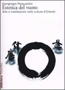 Libro Estetica del vuoto. Arte e meditazione nelle culture d'Oriente Giangiorgio Pasqualotto