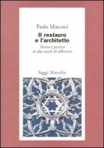 Foto Cover di Il restauro e l'architetto. Teoria e pratica in due secoli di dibattito, Libro di Paolo Marconi, edito da Marsilio