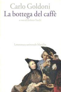 Foto Cover di La bottega del caffè, Libro di Carlo Goldoni, edito da Marsilio