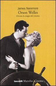 Foto Cover di Orson Welles. Ovvero la magia del cinema, Libro di James Naremore, edito da Marsilio