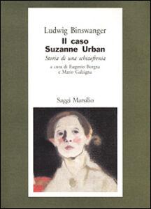 Foto Cover di Il caso di Suzanne Urban. Storia di una schizofrenia, Libro di Ludwig Binswanger, edito da Marsilio