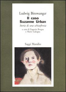 Libro Il caso di Suzanne Urban. Storia di una schizofrenia Ludwig Binswanger