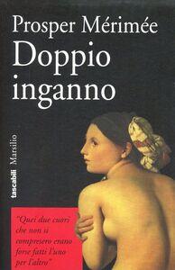 Foto Cover di Doppio inganno, Libro di Prosper Mérimée, edito da Marsilio