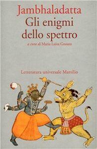 Foto Cover di Gli enigmi dello spettro, Libro di Jambhaladatta, edito da Marsilio