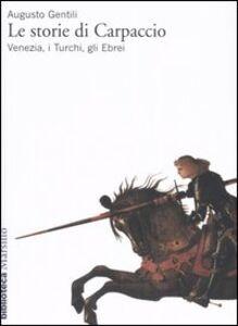 Libro Le storie di Carpaccio. Venezia, i turchi, gli ebrei Augusto Gentili