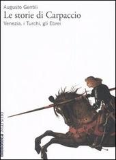 Le storie di Carpaccio. Venezia, i turchi, gli ebrei
