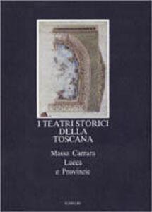 Libro I teatri storici della Toscana. Massa Carrara, Lucca e provincie, censimento documentario e architettonico
