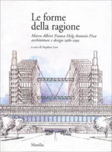 Le forme della ragione. Marco Albini, Franca Helg, Antonio Piva. Architetture e design (1980-1995) - copertina