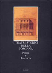 I teatri storici della Toscana. Pistoia e provincia. Censimento documentario e architettonico - copertina