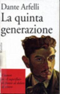 Foto Cover di La quinta generazione, Libro di Dante Arfelli, edito da Marsilio