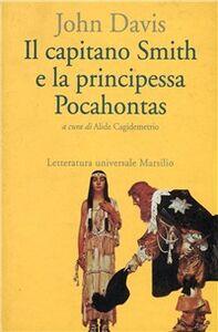 Foto Cover di Il capitano Smith e la principessa Pocahontas. Testo inglese a fronte, Libro di John Davis, edito da Marsilio