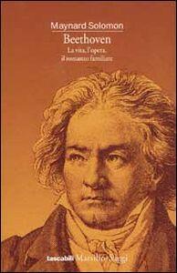 Libro Beethoven. La vita, l'opera, il romanzo familiare Maynard Solomon