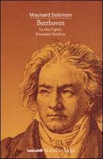 Beethoven. La vita, l'opera, il romanzo familiare