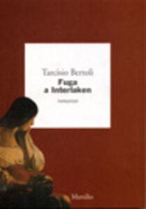 Libro Fuga a Interlaken Tarcisio Bertoli