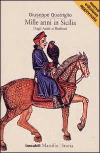 Foto Cover di Mille anni in Sicilia. Dagli arabi ai Borboni, Libro di Giuseppe Quatriglio, edito da Marsilio
