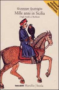 Libro Mille anni in Sicilia. Dagli arabi ai Borboni Giuseppe Quatriglio
