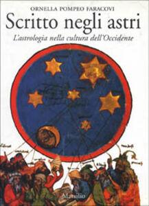 Libro Scritto negli astri. L'astrologia nella cultura dell'Occidente Ornella Pompeo Faracovi