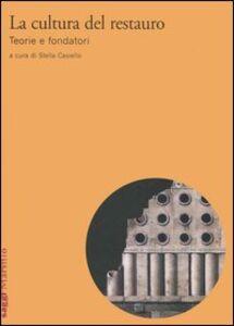 Libro La cultura del restauro. Teorie e fondatori