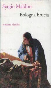 Foto Cover di Bologna brucia, Libro di Sergio Maldini, edito da Marsilio
