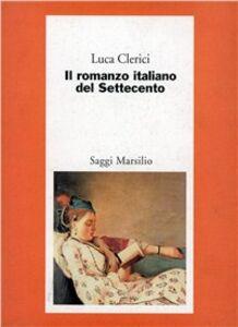 Libro Il romanzo italiano del Settecento. Il caso Chiari Luca Clerici