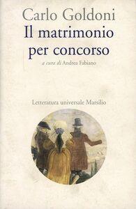 Foto Cover di Il matrimonio per concorso, Libro di Carlo Goldoni, edito da Marsilio